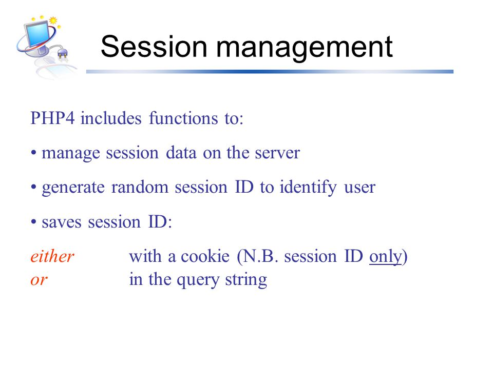 Session management PHP4 includes functions to: