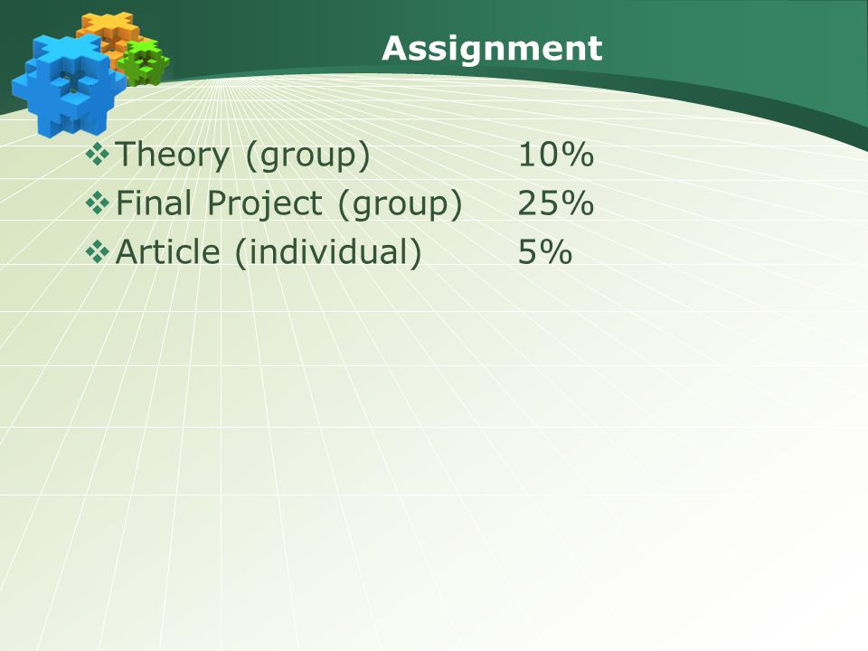 Assignment Theory (group) 10% Final Project (group) 25% Article (individual) 5%