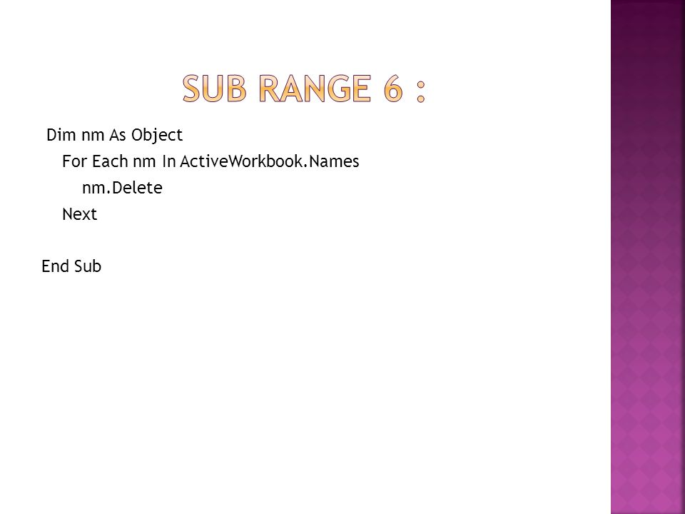 Sub rangE 6 : Dim nm As Object For Each nm In ActiveWorkbook.Names nm.Delete Next End Sub