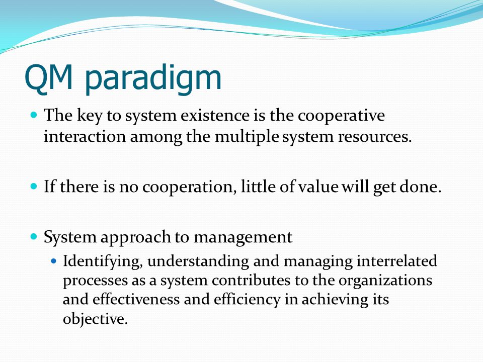 QM paradigm The key to system existence is the cooperative interaction among the multiple system resources.
