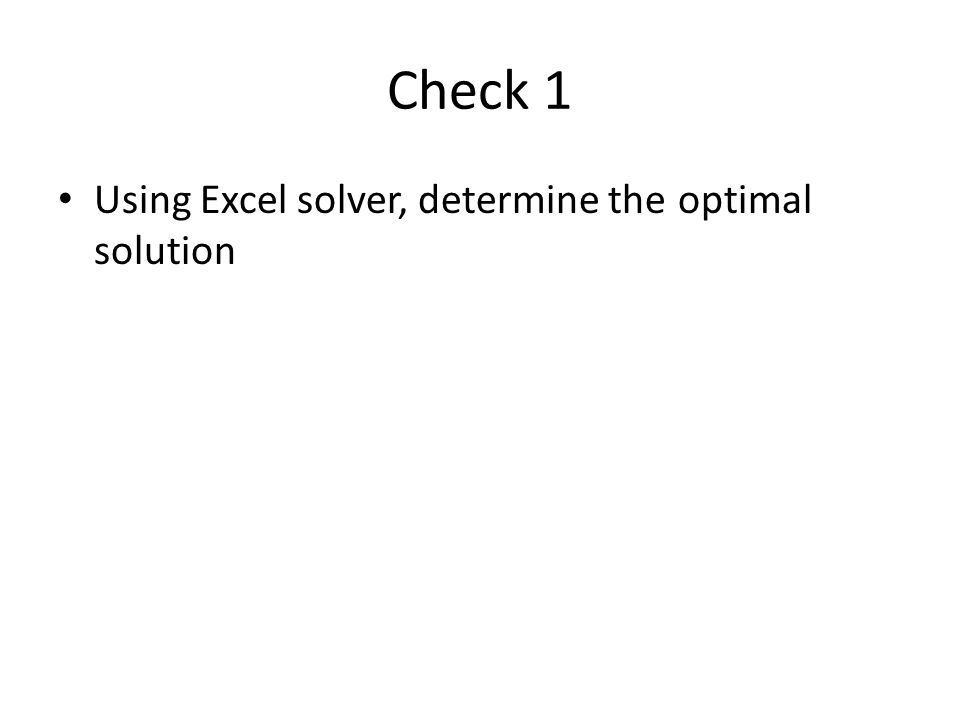 Check 1 Using Excel solver, determine the optimal solution