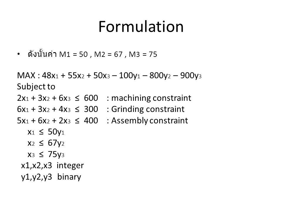 Formulation MAX : 48x1 + 55x2 + 50x3 – 100y1 – 800y2 – 900y3