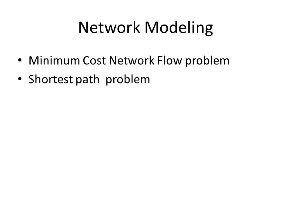 Network Modeling Minimum Cost Network Flow problem