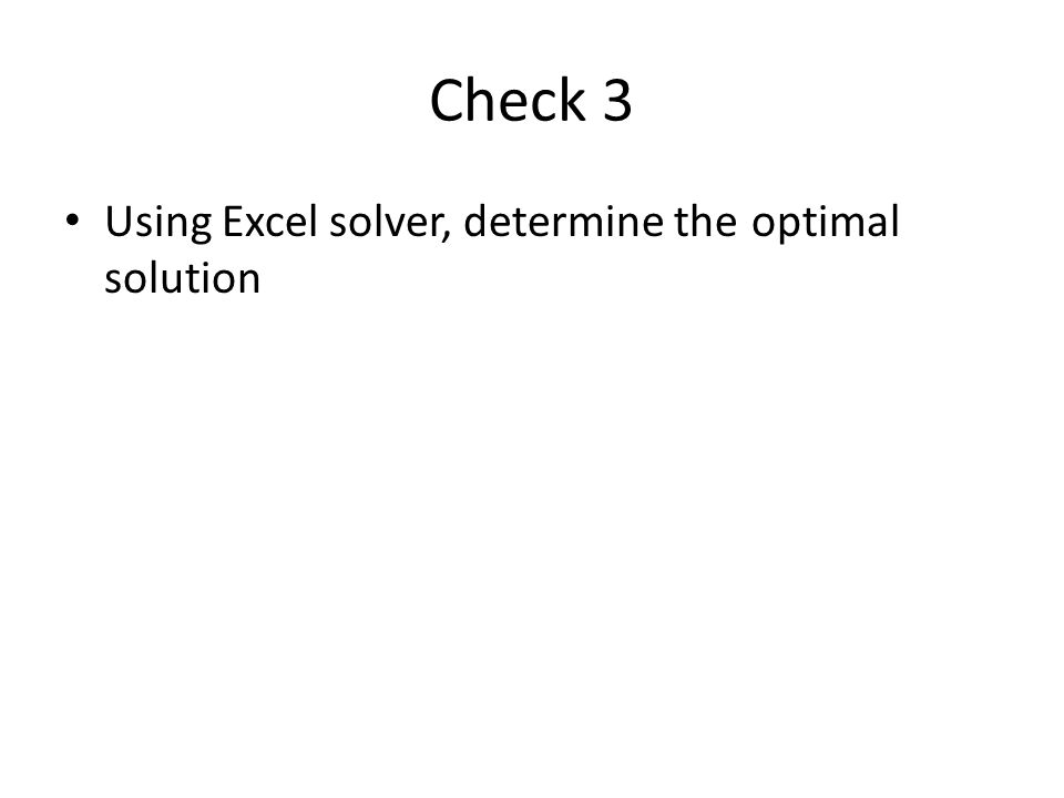 Check 3 Using Excel solver, determine the optimal solution