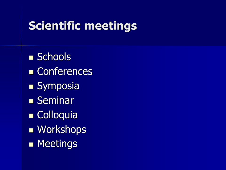 Scientific meetings Schools Conferences Symposia Seminar Colloquia