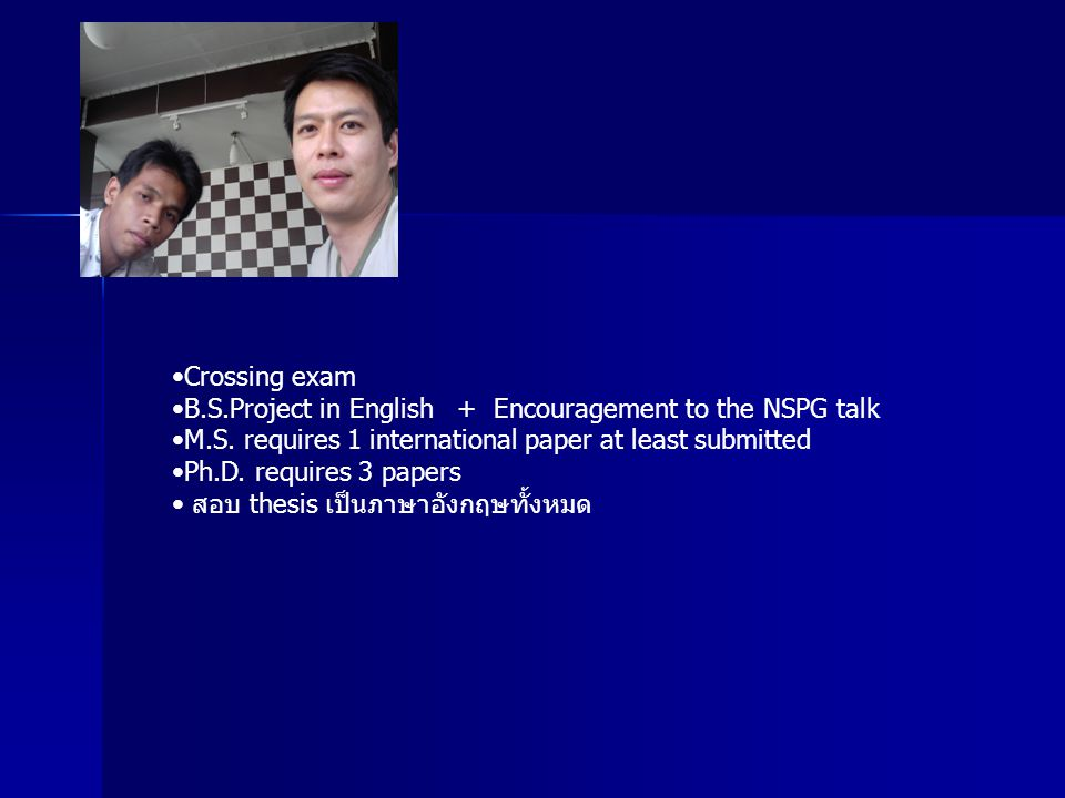 Crossing exam B.S.Project in English + Encouragement to the NSPG talk. M.S. requires 1 international paper at least submitted.