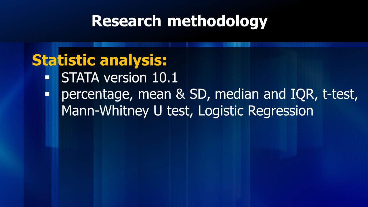 Research methodology Statistic analysis: STATA version 10.1