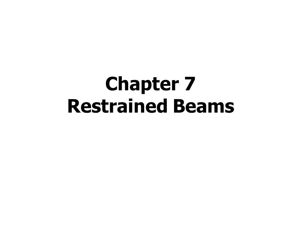 Chapter 7 Restrained Beams