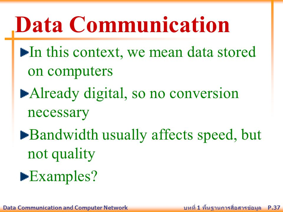 Data Communication In this context, we mean data stored on computers