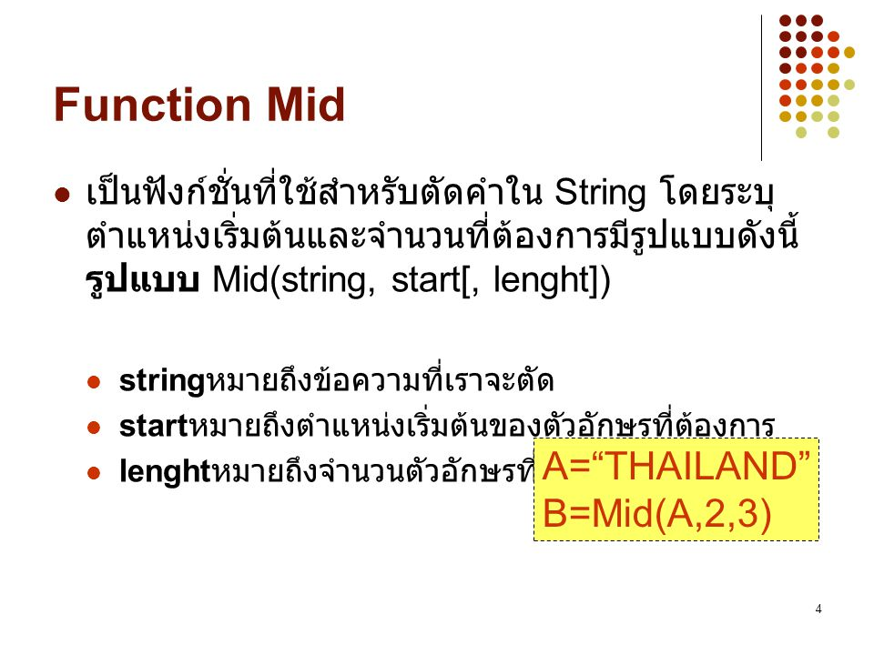 Function Mid A= THAILAND B=Mid(A,2,3)