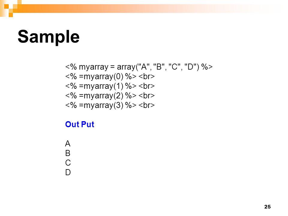 Sample <% myarray = array( A , B , C , D ) %> <% =myarray(0) %> <br> <% =myarray(1) %> <br> <% =myarray(2) %> <br> <% =myarray(3) %> <br>