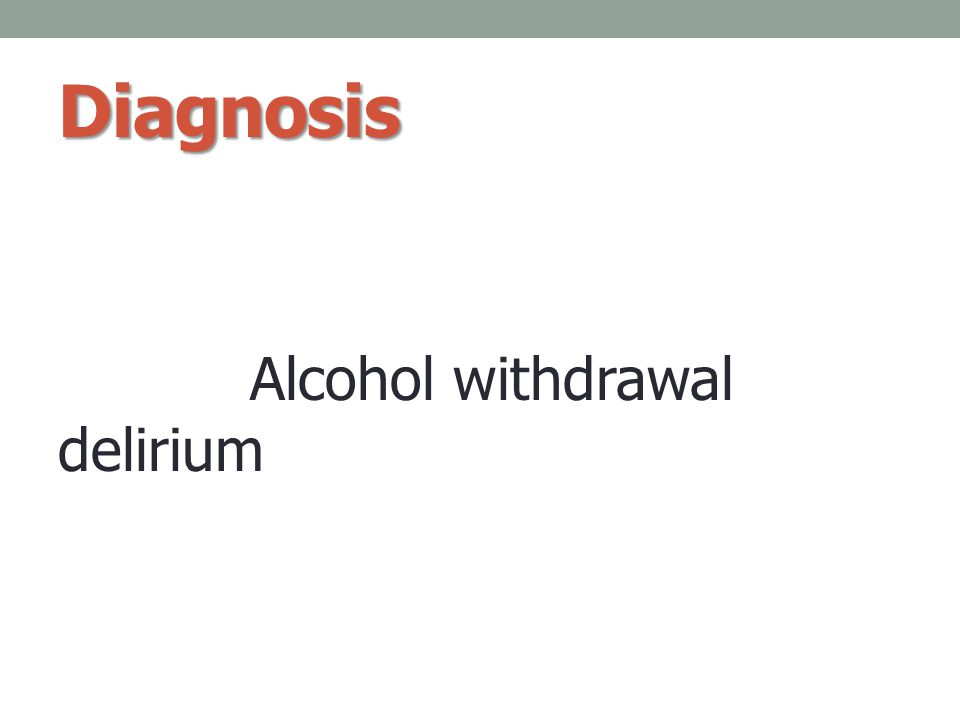 Diagnosis Alcohol withdrawal delirium
