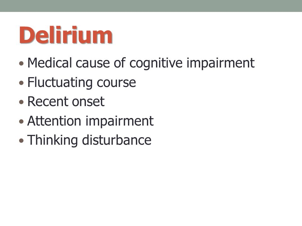 Delirium Medical cause of cognitive impairment Fluctuating course
