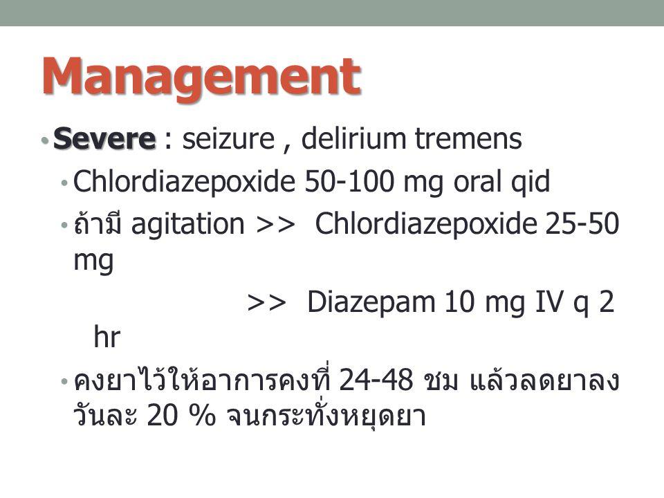 Management Severe : seizure , delirium tremens