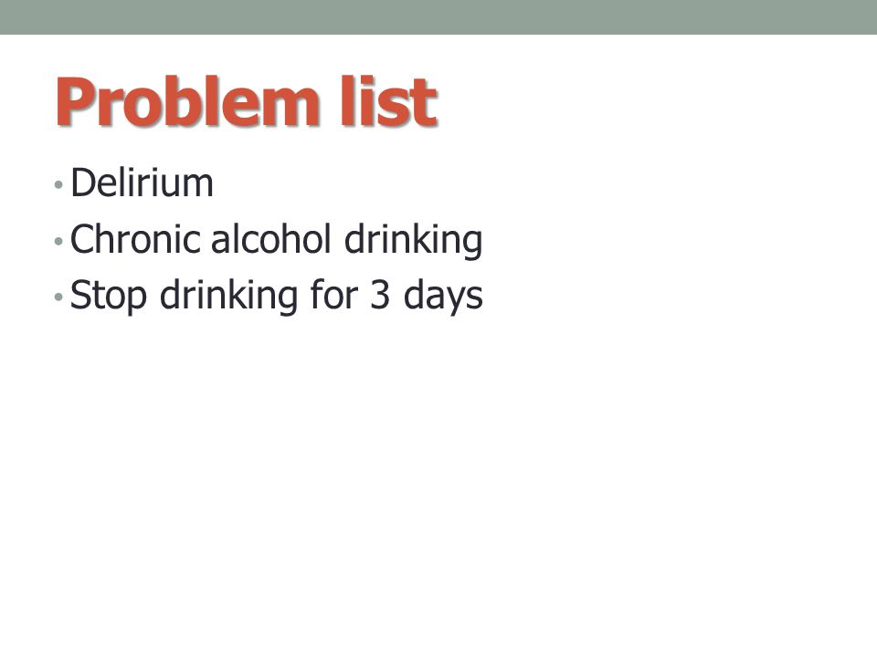 Problem list Delirium Chronic alcohol drinking