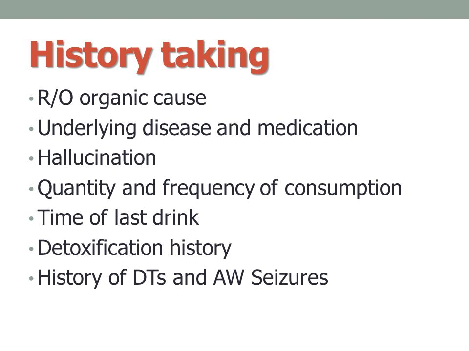 History taking R/O organic cause Underlying disease and medication