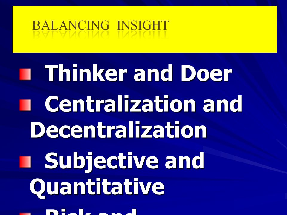 Thinker and Doer Centralization and Decentralization. Subjective and Quantitative. Risk and Opportunity.