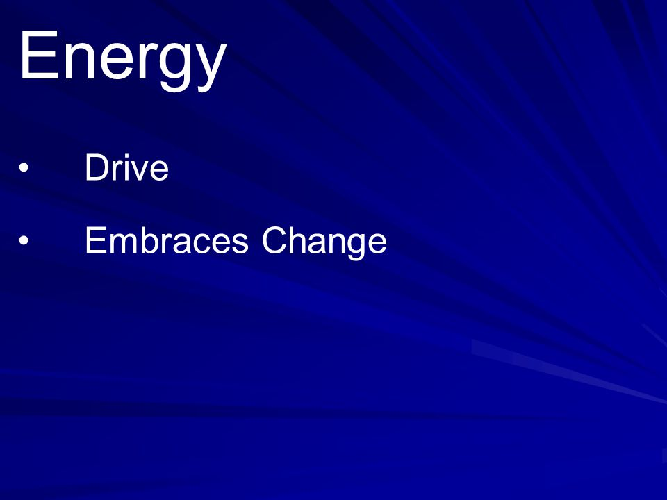Energy • Drive • Embraces Change