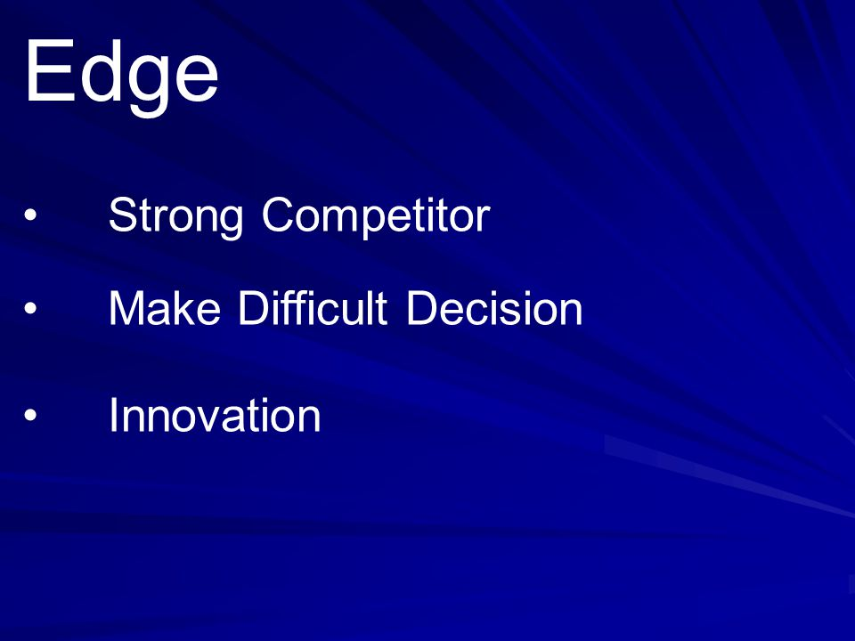 Edge • Strong Competitor • Make Difficult Decision • Innovation