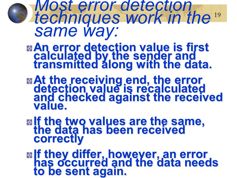 Most error detection techniques work in the same way: