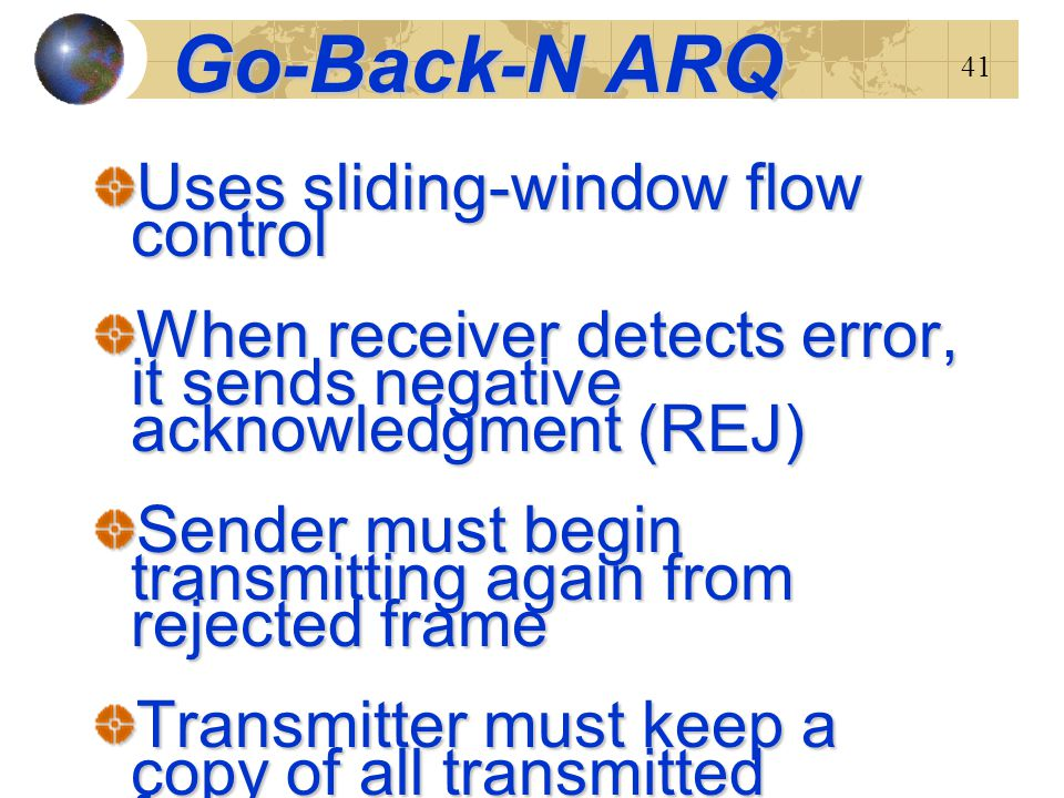 Go-Back-N ARQ Uses sliding-window flow control