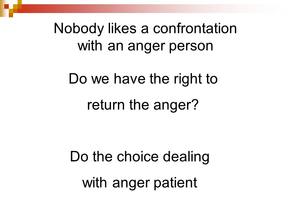 Nobody likes a confrontation with an anger person