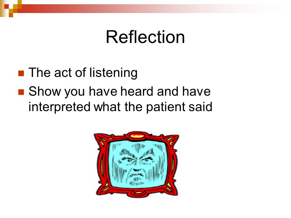 Reflection The act of listening
