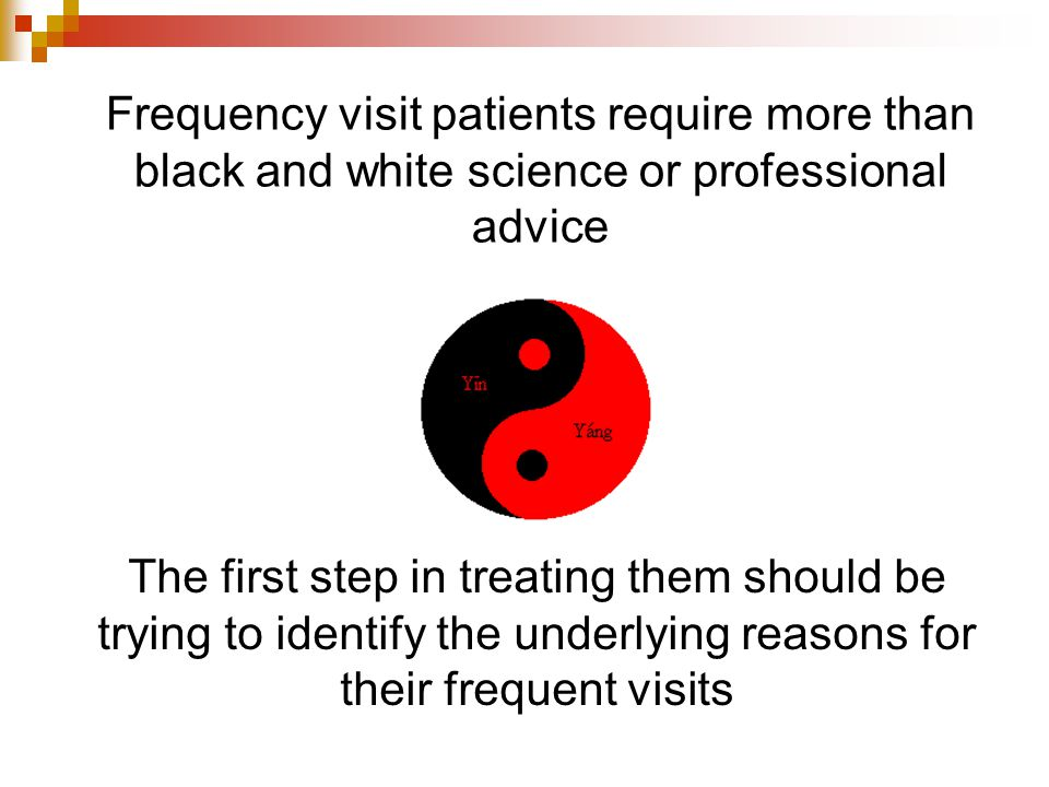 Frequency visit patients require more than black and white science or professional advice