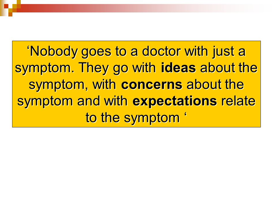 'Nobody goes to a doctor with just a symptom