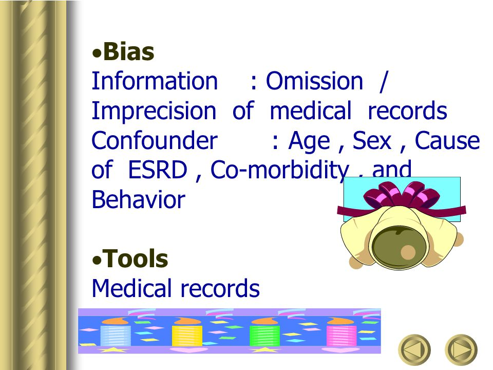 Bias Information : Omission / Imprecision of medical records. Confounder : Age , Sex , Cause of ESRD , Co-morbidity , and Behavior.