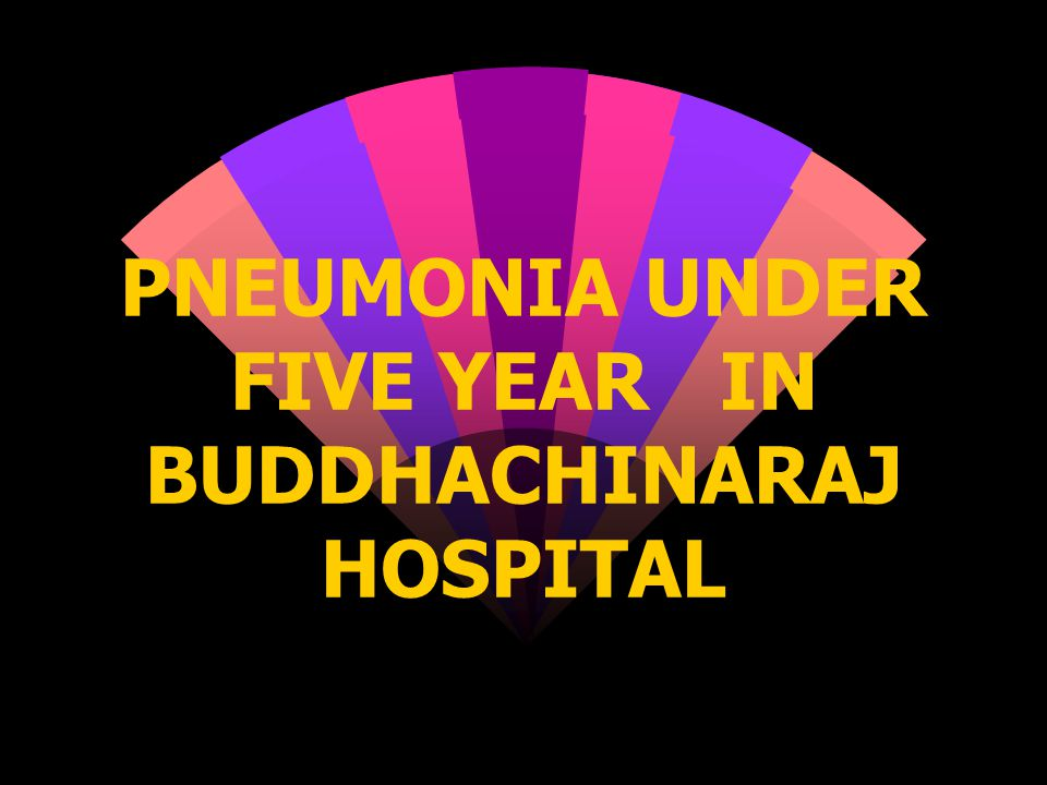 PNEUMONIA UNDER FIVE YEAR IN BUDDHACHINARAJ HOSPITAL