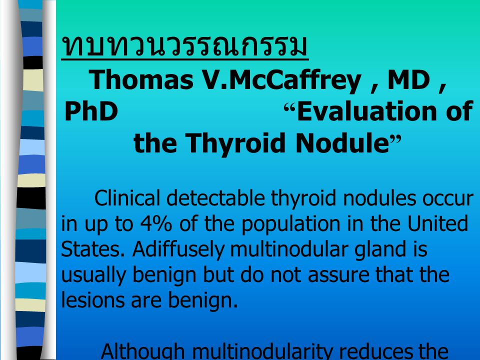 Thomas V.McCaffrey , MD , PhD Evaluation of the Thyroid Nodule