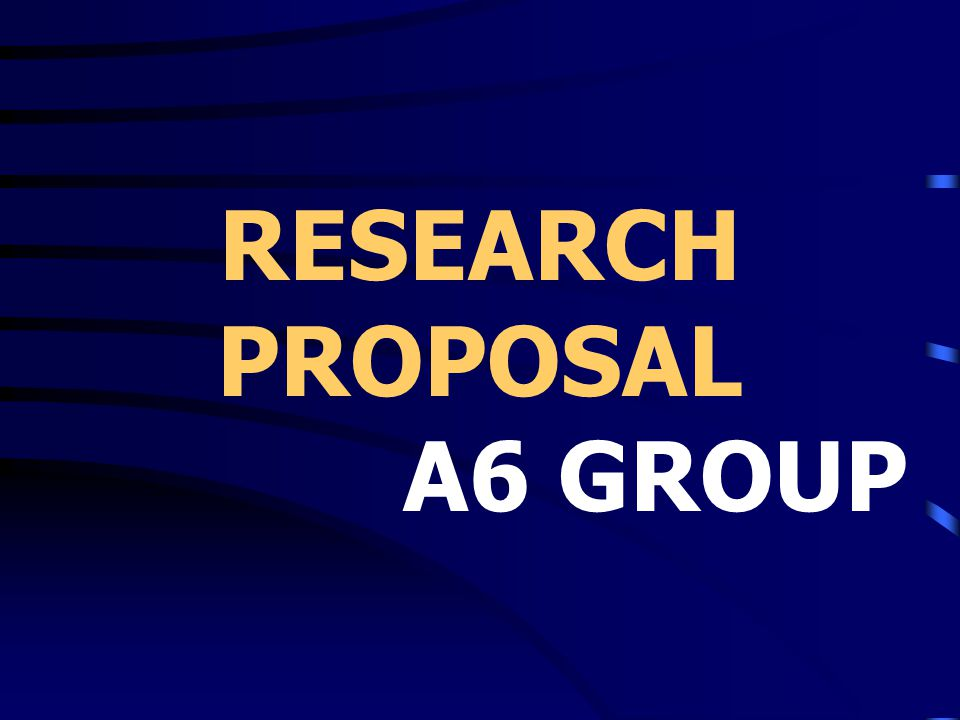 RESEARCH PROPOSAL A6 GROUP