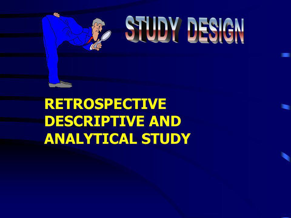 STUDY DESIGN RETROSPECTIVE DESCRIPTIVE AND ANALYTICAL STUDY