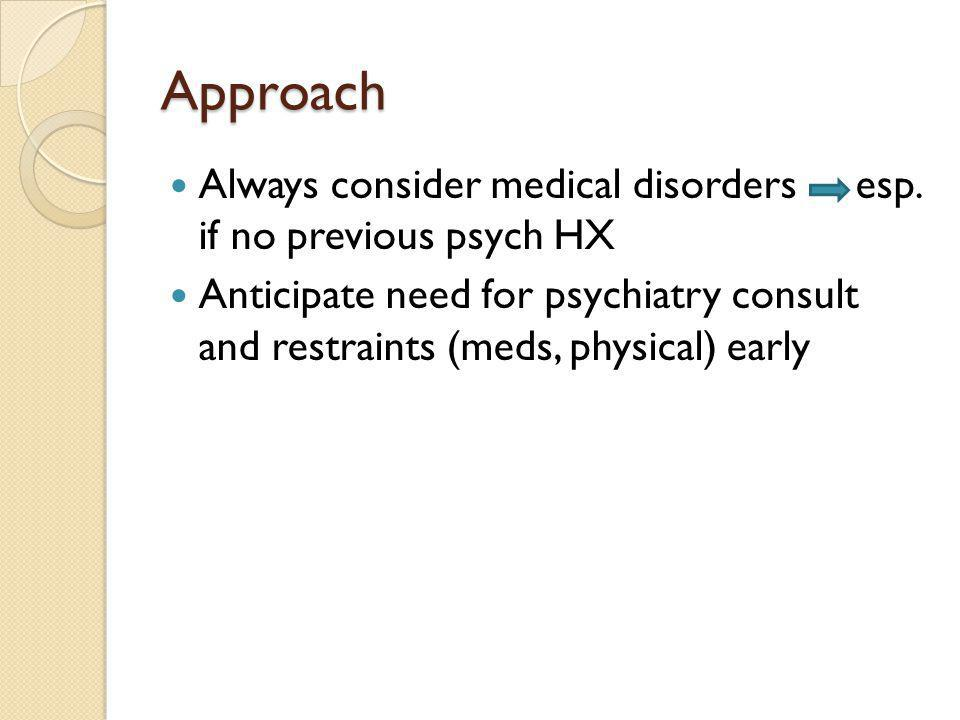 Approach Always consider medical disorders esp. if no previous psych HX.