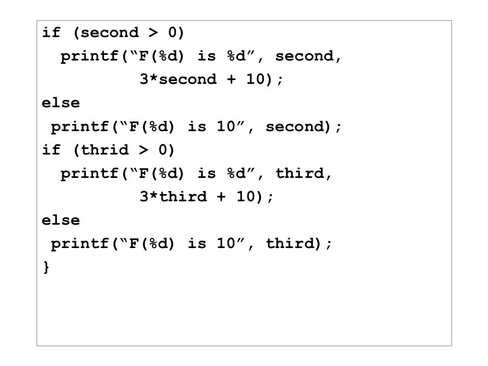 if (second > 0) printf( F(%d) is %d , second, 3*second + 10); else. printf( F(%d) is 10 , second);