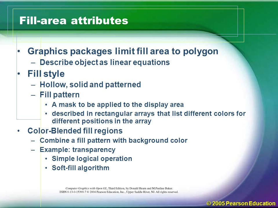 Fill-area attributes Graphics packages limit fill area to polygon