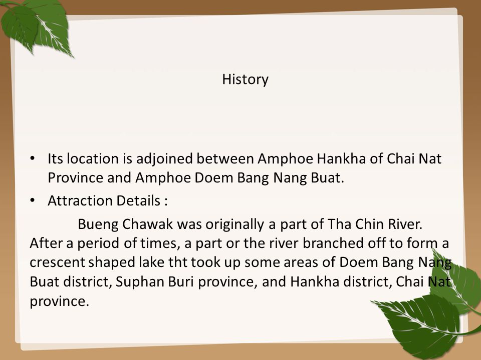 History Its location is adjoined between Amphoe Hankha of Chai Nat Province and Amphoe Doem Bang Nang Buat.