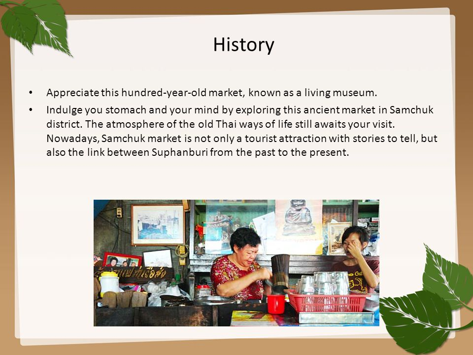 History Appreciate this hundred-year-old market, known as a living museum.