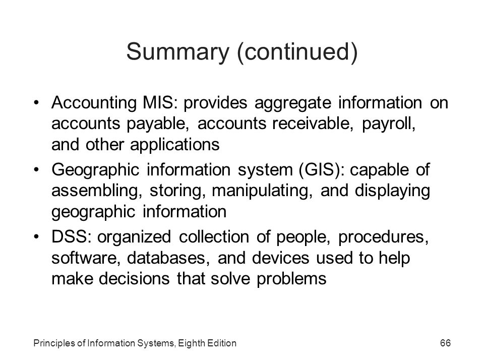Summary (continued) Accounting MIS: provides aggregate information on accounts payable, accounts receivable, payroll, and other applications.