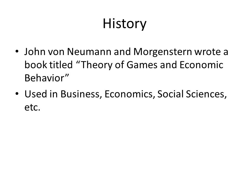 History John von Neumann and Morgenstern wrote a book titled Theory of Games and Economic Behavior