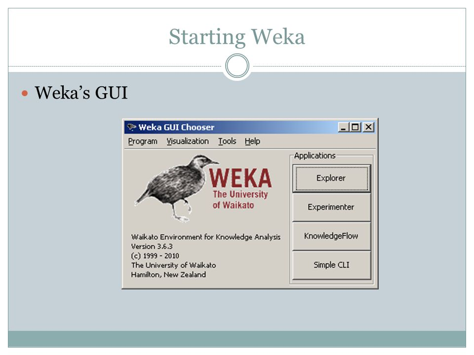 Starting Weka Weka's GUI