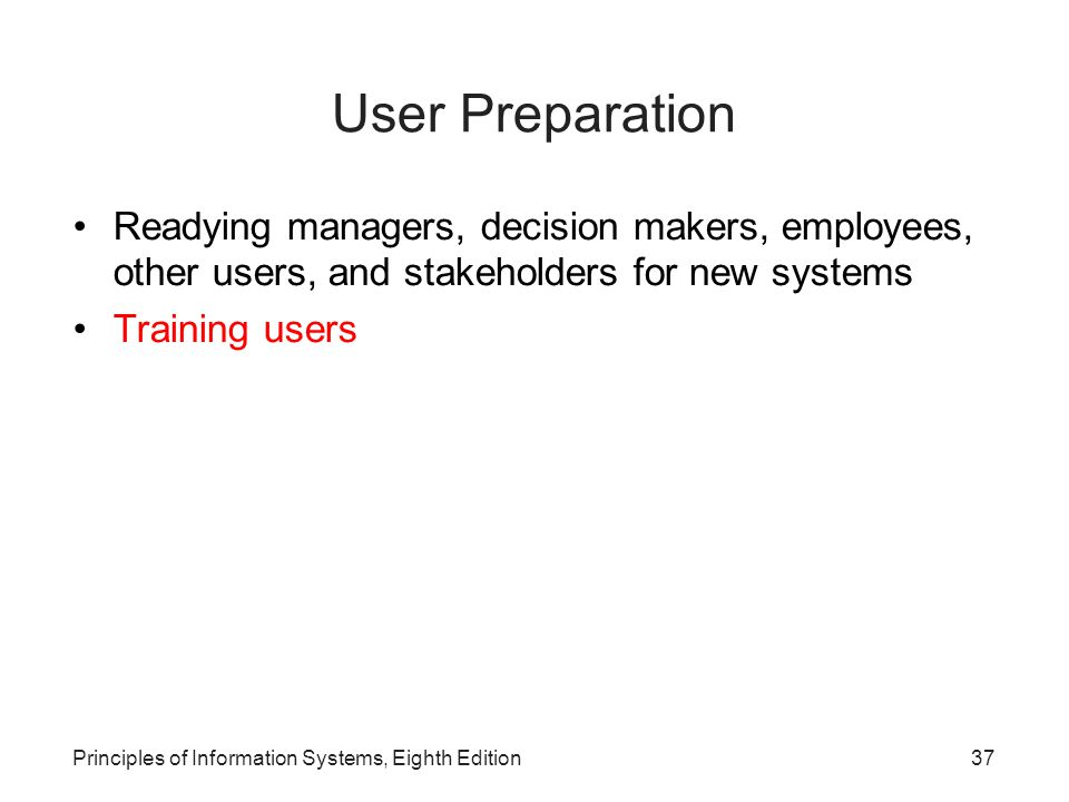 User Preparation Readying managers, decision makers, employees, other users, and stakeholders for new systems.