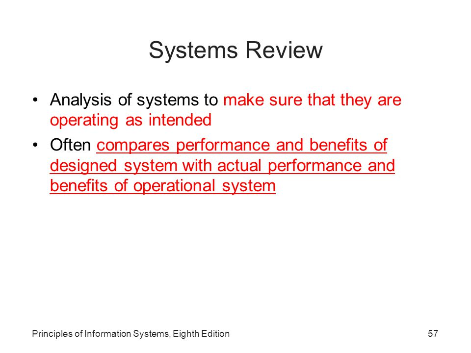 Systems Review Analysis of systems to make sure that they are operating as intended.