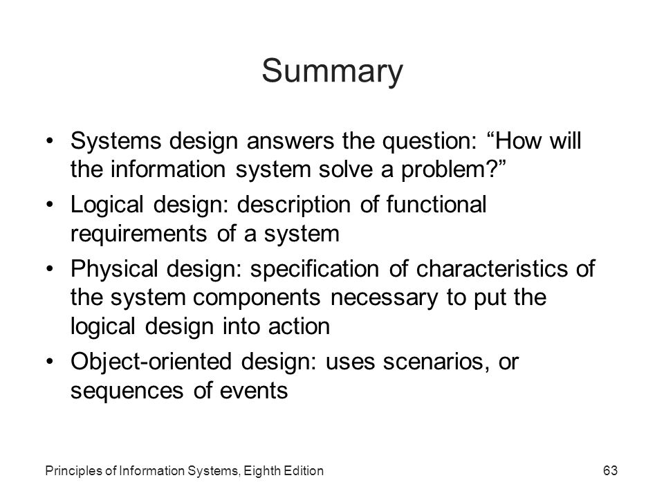 Summary Systems design answers the question: How will the information system solve a problem