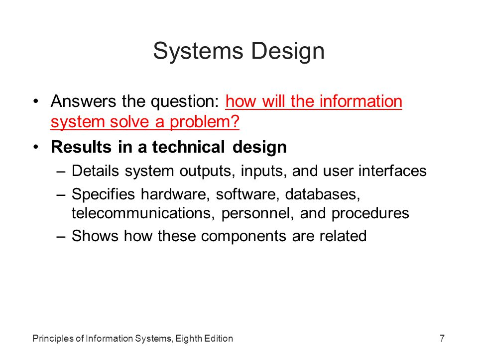 Systems Design Answers the question: how will the information system solve a problem Results in a technical design.