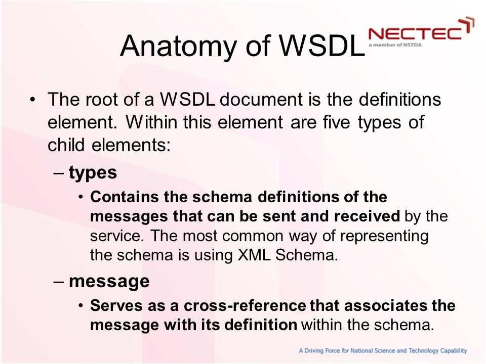 Anatomy of WSDL The root of a WSDL document is the definitions element. Within this element are five types of child elements: