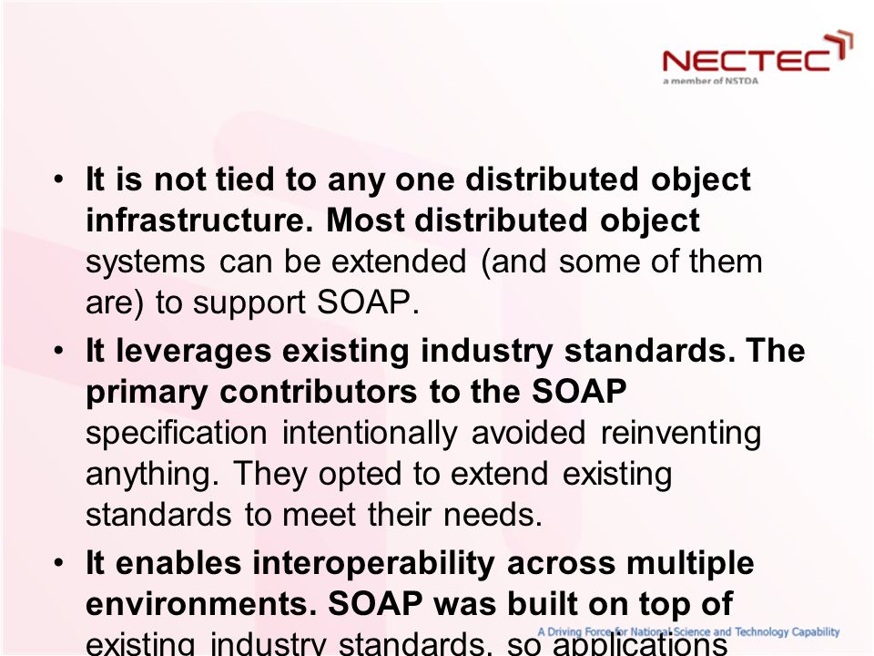 It is not tied to any one distributed object infrastructure