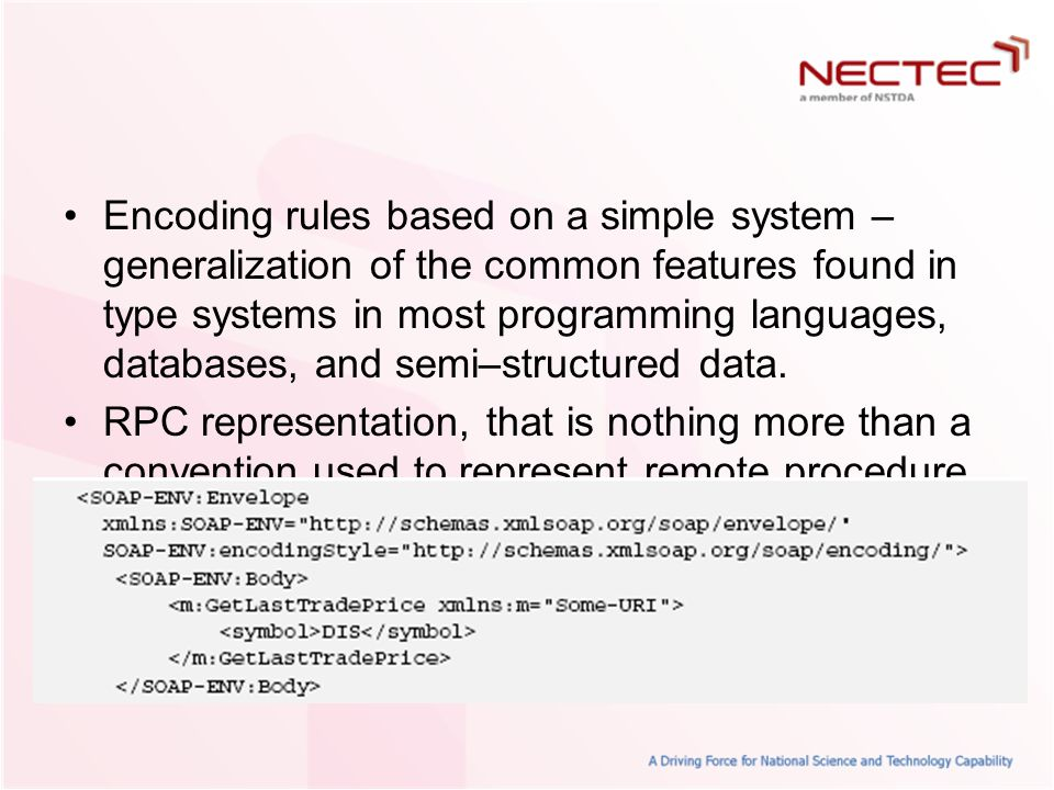Encoding rules based on a simple system – generalization of the common features found in type systems in most programming languages, databases, and semi–structured data.