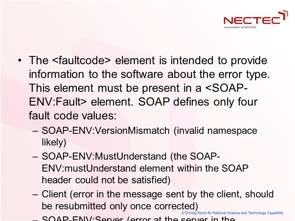 The <faultcode> element is intended to provide information to the software about the error type. This element must be present in a <SOAP-ENV:Fault> element. SOAP defines only four fault code values: